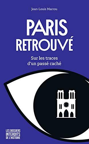 Paris retrouvé : Sur les traces d'un passé caché