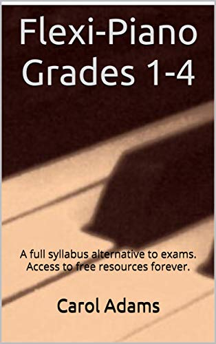 Flexi-Piano Grades 1-4: A full syllabus alternative to exams. Access to free resources forever. (English Edition)