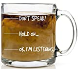 Don't Speak, Hold On Ok. I'm Listening Glass Mug - Funny Sarcastic Joke Adult Humor - Perfect Gift for Employee Boss Coworkers Birthday Funny Gag Gift - 13oz Glass Coffee Mug - by Funnwear