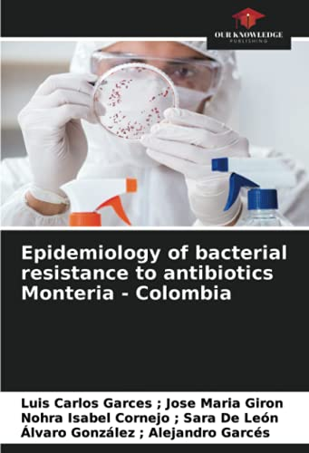 Epidemiology of bacterial resistance to antibiotics Monteria - Colombia