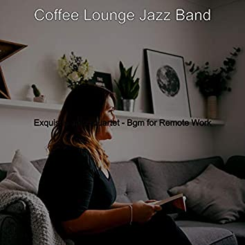 Exquisite Jazz Quartet - Bgm for Remote Work