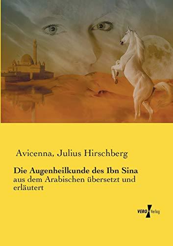 Die Augenheilkunde des Ibn Sina: aus dem Arabischen übersetzt und erläutert