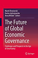 The Future of Global Economic Governance: Challenges and Prospects in the Age of Uncertainty