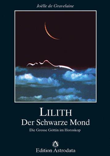 Lilith: Der Schwarze Mond. Die Grosse Göttin im Horoskop