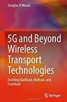 5G and Beyond Wireless Transport Technologies: Enabling Backhaul, Midhaul, and Fronthaul