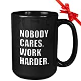 Inspirational Coffee Mug - Nobody Cares Work Harder - Inspired Motivational Wisdom Wise Life Quote Motivated Positive For Women Men