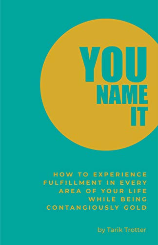 You Name It: How to Experience Fulfillment In Every Area of Your Life While Being Contagiously Gold (English Edition)