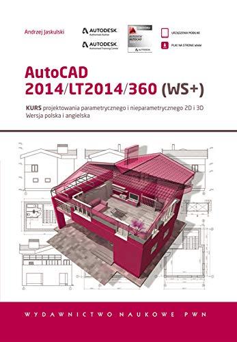 AutoCAD 2014/LT2014/360 (WS+): Kurs projektowania parametrycznego i nieparametrycznego 2D i 3D. Wersja polska i angielska.