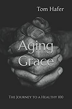 Paperback Aging Grace: The Journey to a Healthy 100 Book