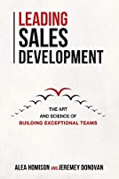 Leading Sales Development: The Art and Science of Building Exceptional Teams