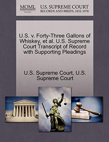 U.S. V. Forty-Three Gallons of Whiskey, et al. U.S. Supreme Court Transcript of Record with Supporting Pleadings