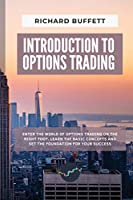 Introduction to Options Trading: Enter the World of Options Trading on the Right Foot. Learn the Basic Concepts and Set the Foundation for Your Success (Options Trading Guidebooks)