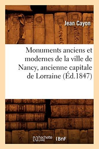 Monuments anciens et modernes de la ville de Nancy, ancienne capitale de Lorraine (Éd.1847)
