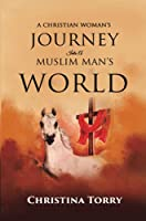 A Christian Woman's Journey Into a Muslim Man's World: When Love Is Diguised by a Plot of Betrayal