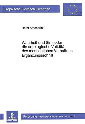 Wahrheit und Sinn oder die ontologische Validität des menschlichen Verhaltens - Ergänzungsschrift (Europäische Hochschulschriften / European ... Philosophy / Série 20: Philosophie, Band 196)