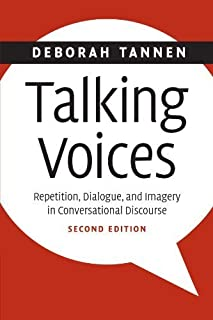 Talking Voices: Repetition, Dialogue, and Imagery in Conversational Discourse (Studies in Interactional Sociolinguistics) ...
