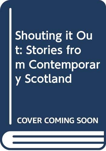 Shouting it Out: Stories from Contemporary Scotland