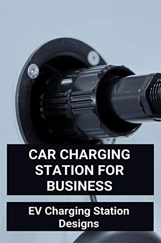 Car Charging Station For Business: EV Charging Station Designs: Design And Analysis Of An On-Board Electric Vehicle Charger For Wide Battery Voltage Range