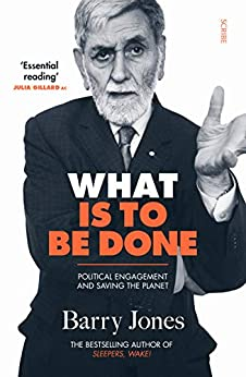 What Is to Be Done: political engagement and saving the planet by [Barry Jones]