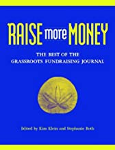 Raise More Money: The Best of the Grassroots Fundraising Journal (Kim Klein's Fundraising Series Book 2)