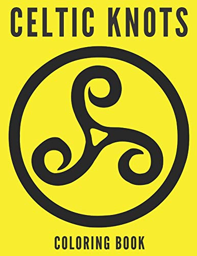 CELTIC KNOTS COLORING BOOK: Sacred Symbols Pictoral Arche Relief Relaxation Relief Mandalas For Adults