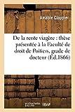 De la rente viagère: thèse présentée à la Faculté de droit de Poitiers pour obtenir le grade (Sciences sociales)