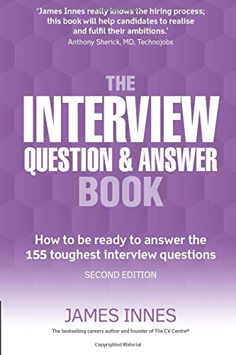 The Interview Question and Answer Book: How to be Ready to Answer the 155...