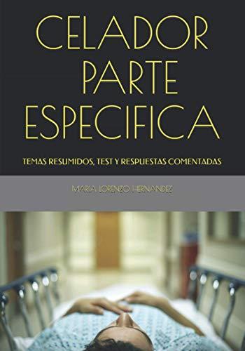 CELADOR PARTE ESPECIFICA: TEMAS RESUMIDOS, TEST Y RESPUESTAS COMENTADAS