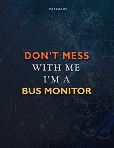 Lined Notebook Journal Don't Mess With Me I Am A Bus Monitor Job Title Working Cover: Passion, Financial, Task Manager, Management, Book, 8.5 x 11 inch, Teacher, A4, Over 110 Pages, 21.59 x 27.94 cm