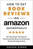 How to Get Book Reviews on Amazon (Authentically): 30+ Email Scripts That Help You Get Reviews & Testimonials Without Breaking the Rules