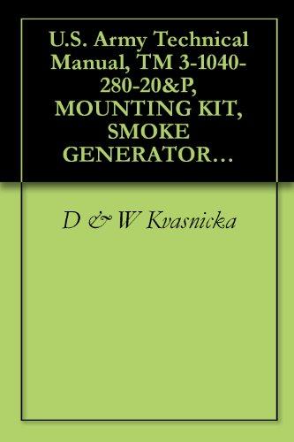 U.S. Army Technical Manual, TM 3-1040-280-20&P, MOUNTING KIT, SMOKE GENERATOR: M284, (NSN 1040-01-249-0272), 1989 (English Edition)