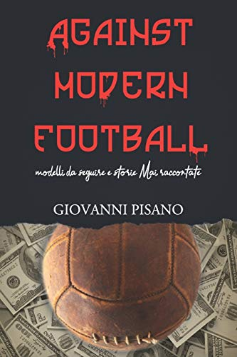 Against Modern Football: Modelli da seguire e storie mai raccontate