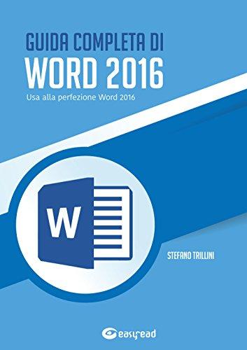 Guida completa di Word 2016. Usa alla perfezione Word 2016