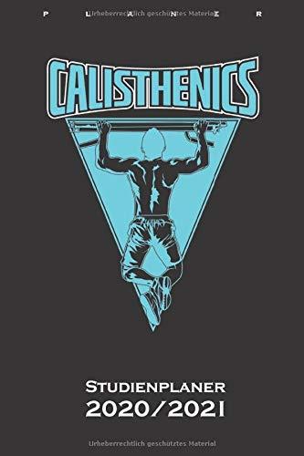 Calisthenics Klimmzugstange Studienplaner 2020/21: Semesterplaner (Studentenkalender) für Fitness-Enthusiasten und alle die den Street-Workout-Sport rund um Eigengewichtsübungen lieben