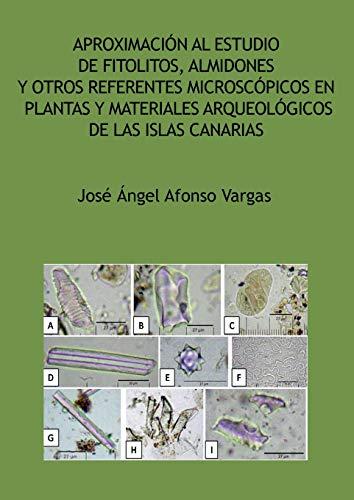 Aproximación al estudio de fitolitos, almidones y otros referentes microscópicos en plantas...