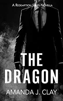 The Dragon (The Redemption Series Novellas Book 3) by [Amanda J. Clay]