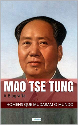 Mao Tse-Tung: A Biografia (Homens que Mudaram o Mundo)