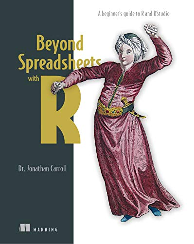 Beyond Spreadsheets with R: A beginner's guide to R and RStudio