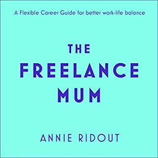 The Freelance Mum     A Flexible Career Guide for Better Work-life Balance              By:                                                                                                                                 Annie Ridout                               Narrated by:                                                                                                                                 Penelope Rawlins                      Length: 5 hrs and 41 mins     4 ratings     Overall 4.3