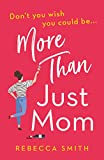 More Than Just Mom: An absolutely hilarious, laugh out loud novel of family chaos and reinvention