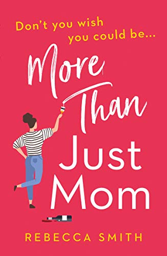 More Than Just Mom (More Than Just Mom, Book 1): An absolutely hilarious, laugh out loud novel of family chaos and reinvention