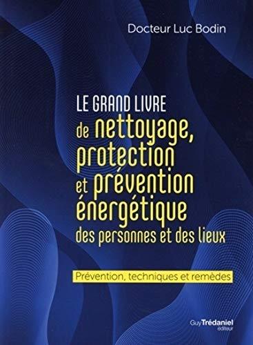 Le grand livre de nettoyage, protection et prévention énergétique des personnes et des lieux