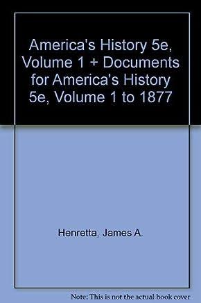 Americas History 5e, Volume 1 + Documents for Americas History 5e, Volume 1 to 1877