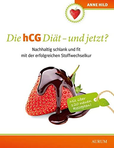 Die hCG Diät - und jetzt?: Nachhaltig schlank und fit mit der erfolgreichen Stoffwechselkur