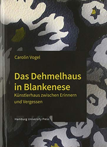 Das Dehmelhaus in Blankenese: Künstlerhaus zwischen Erinnern und Vergessen (Schriftenreihe der Professur für Denkmalkunde der Europa-Universität Viadrina)