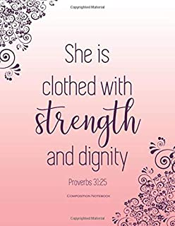 Proverbs 31:25 : She is Clothed with Strength and Dignity: College Ruled Composition Notebook (Journals for women to write in)