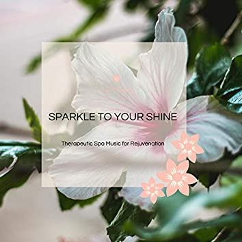 Sparkle To Your Shine - Therapeutic Spa Music For Rejuvenation