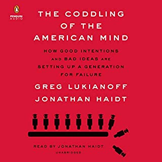 The Coddling of the American Mind     How Good Intentions and Bad Ideas Are Setting Up a Generation for Failure              Written by:                                                                                                                                 Jonathan Haidt,                                                                                        Greg Lukianoff                               Narrated by:                                                                                                                                 Jonathan Haidt                      Length: 10 hrs and 6 mins     251 ratings     Overall 4.8