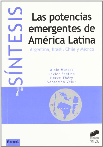 Las potencias emergentes de América Latina: Argentina, Brasil, Chile y México: 1...