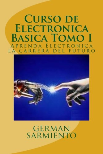 Curso de Electronica Basica Tomo I: Aprenda Electronica la carrera del futuro: Volume 1